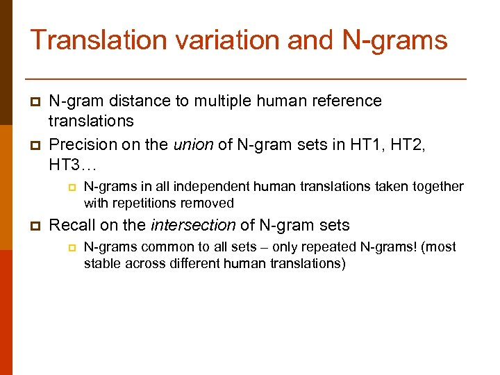 Translation variation and N-grams p p N-gram distance to multiple human reference translations Precision