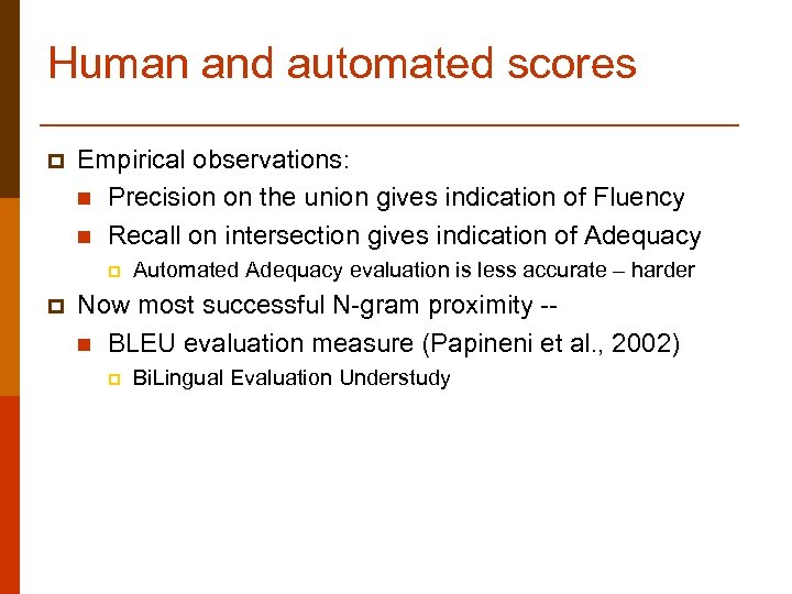 Human and automated scores p Empirical observations: n Precision on the union gives indication