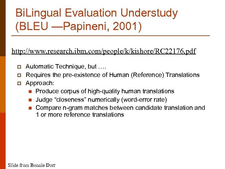 Bi. Lingual Evaluation Understudy (BLEU —Papineni, 2001) http: //www. research. ibm. com/people/k/kishore/RC 22176. pdf
