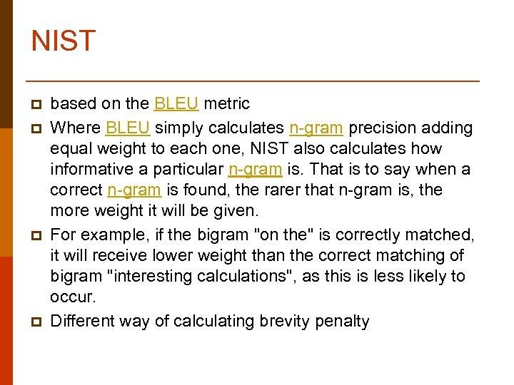 NIST p p based on the BLEU metric Where BLEU simply calculates n-gram precision