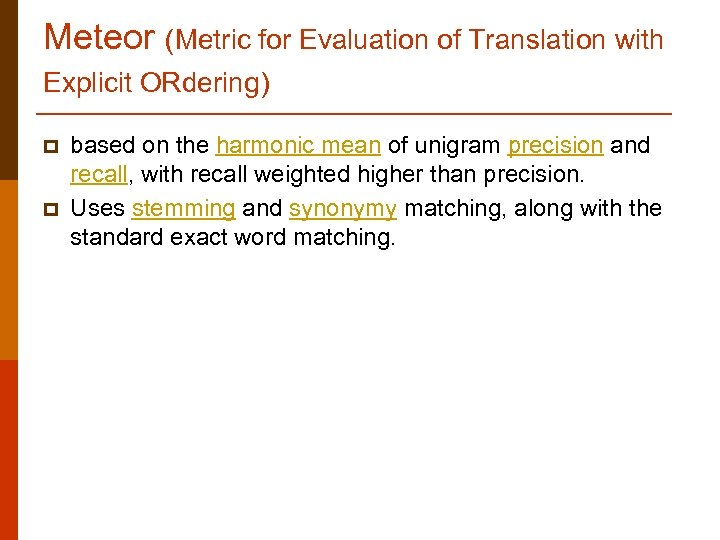 Meteor (Metric for Evaluation of Translation with Explicit ORdering) p p based on the
