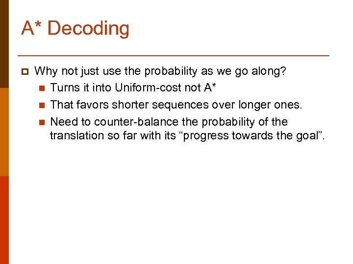A* Decoding p Why not just use the probability as we go along? n