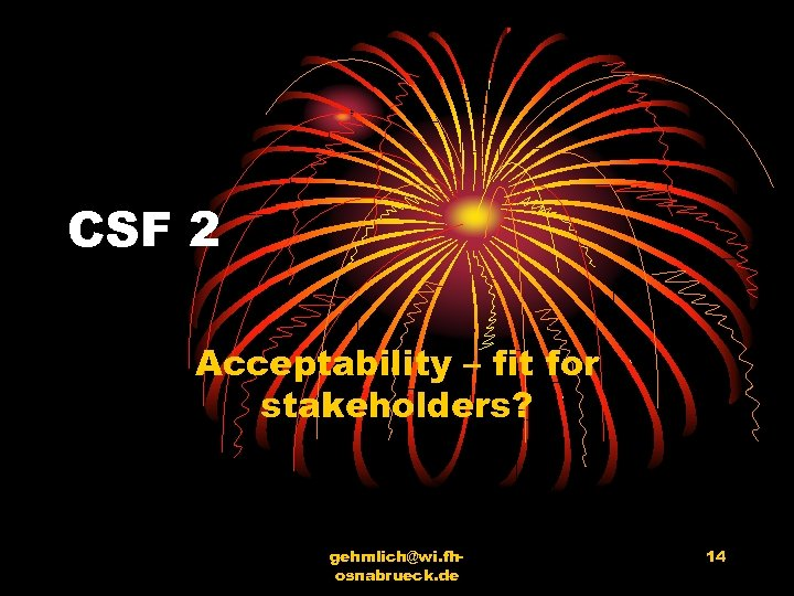 CSF 2 Acceptability – fit for stakeholders? gehmlich@wi. fhosnabrueck. de 14