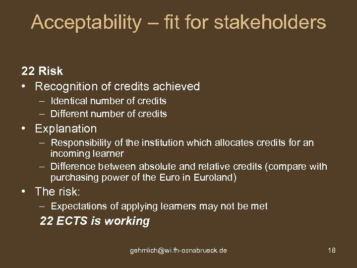 Acceptability – fit for stakeholders 22 Risk • Recognition of credits achieved – Identical