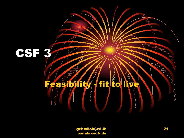 CSF 3 Feasibility - fit to live gehmlich@wi. fhosnabrueck. de 21