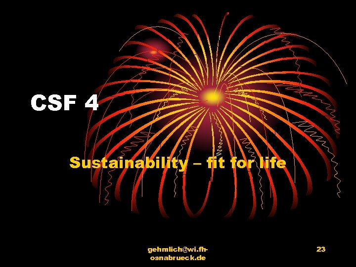 CSF 4 Sustainability – fit for life gehmlich@wi. fhosnabrueck. de 23