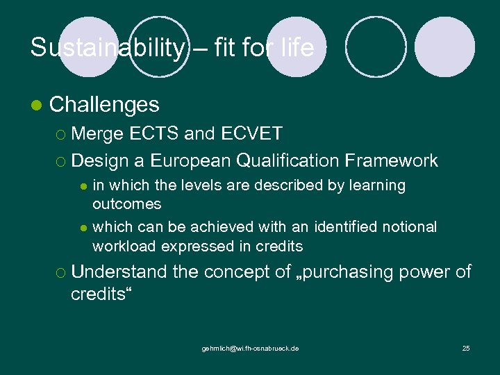 Sustainability – fit for life l Challenges ¡ Merge ECTS and ECVET ¡ Design