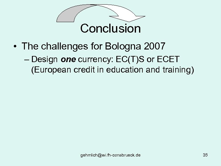 Conclusion • The challenges for Bologna 2007 – Design one currency: EC(T)S or ECET