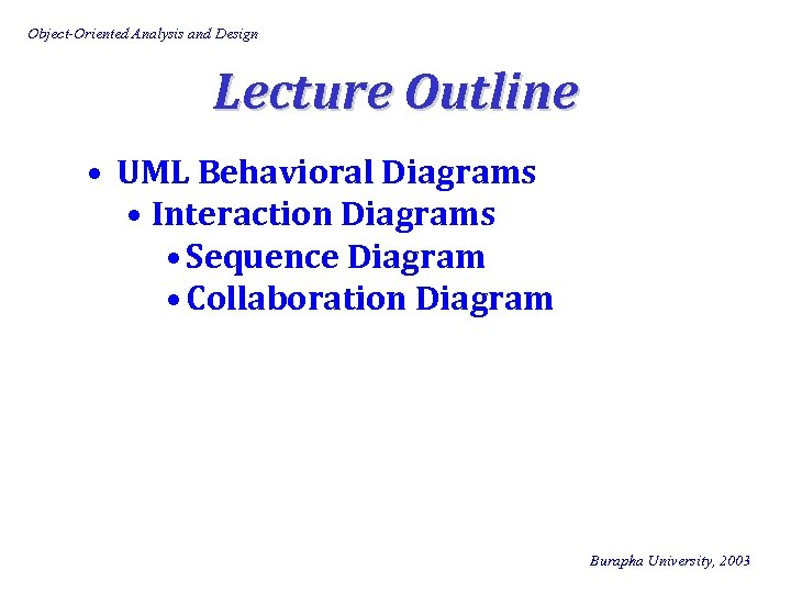 Object-Oriented Analysis and Design Lecture Outline • UML Behavioral Diagrams • Interaction Diagrams •
