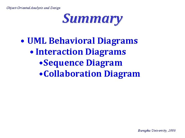 Object-Oriented Analysis and Design Summary • UML Behavioral Diagrams • Interaction Diagrams • Sequence