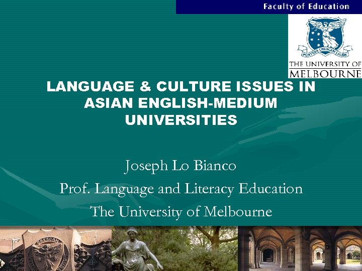 LANGUAGE & CULTURE ISSUES IN ASIAN ENGLISH-MEDIUM UNIVERSITIES Joseph Lo Bianco Prof. Language and