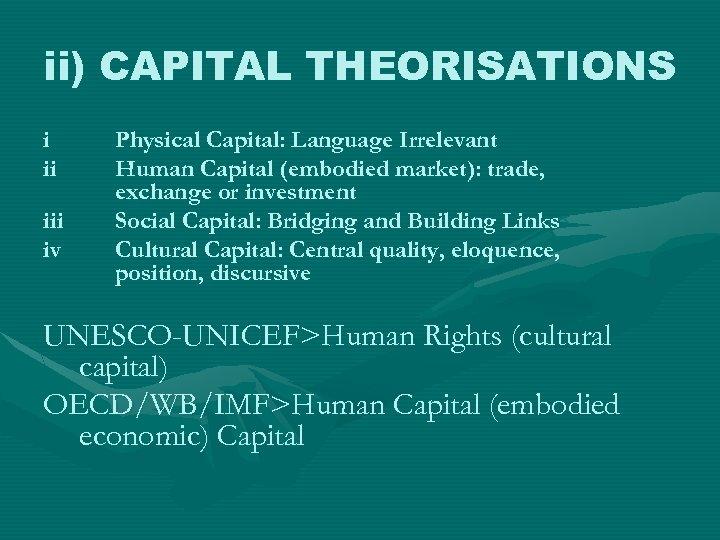 ii) CAPITAL THEORISATIONS i ii iv Physical Capital: Language Irrelevant Human Capital (embodied market):