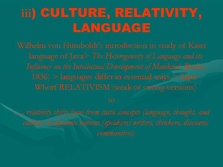 iii) CULTURE, RELATIVITY, LANGUAGE Wilhelm von Humboldt's introduction to study of Kawi language of