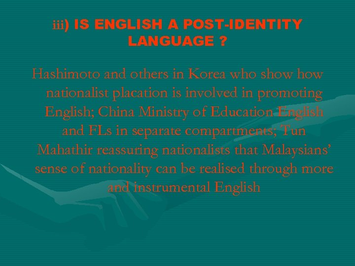 iii) IS ENGLISH A POST-IDENTITY LANGUAGE ? Hashimoto and others in Korea who show