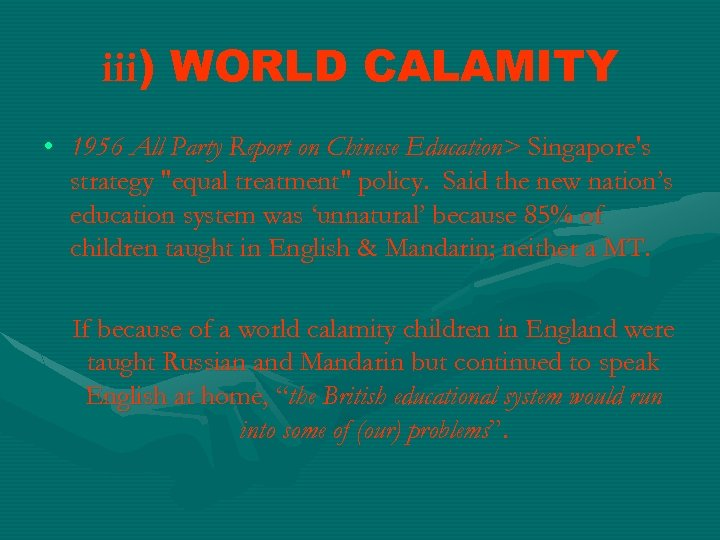 iii) WORLD CALAMITY • 1956 All Party Report on Chinese Education> Singapore's strategy