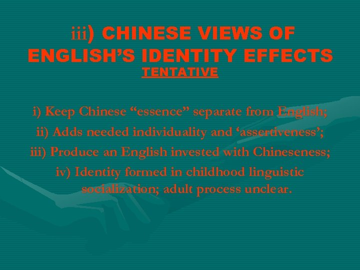 """iii) CHINESE VIEWS OF ENGLISH'S IDENTITY EFFECTS TENTATIVE i) Keep Chinese """"essence"""" separate from"""