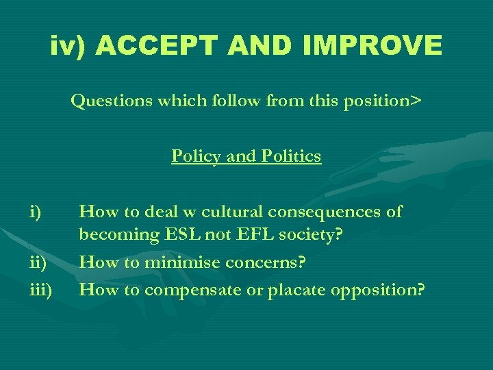 iv) ACCEPT AND IMPROVE Questions which follow from this position> Policy and Politics i)