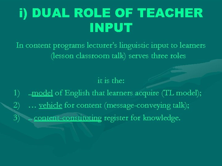 i) DUAL ROLE OF TEACHER INPUT In content programs lecturer's linguistic input to learners