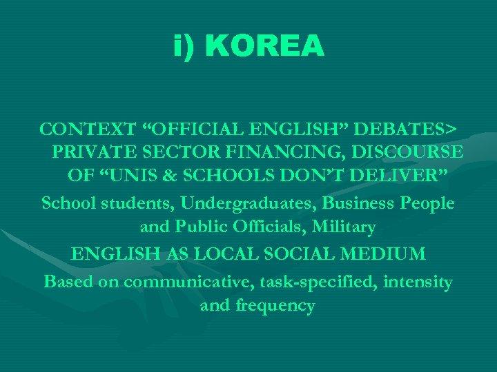 "i) KOREA CONTEXT ""OFFICIAL ENGLISH"" DEBATES> PRIVATE SECTOR FINANCING, DISCOURSE OF ""UNIS & SCHOOLS"