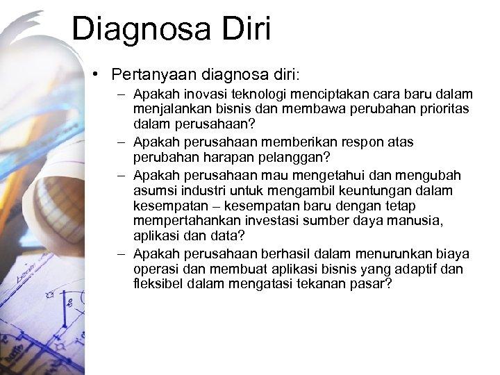 Diagnosa Diri • Pertanyaan diagnosa diri: – Apakah inovasi teknologi menciptakan cara baru dalam