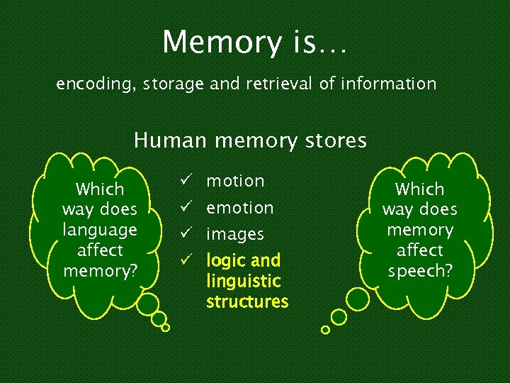 Memory is… encoding, storage and retrieval of information Human memory stores ? Which way