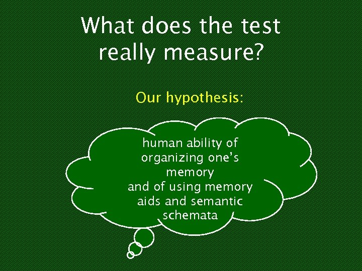 What does the test really measure? Our hypothesis: human ability of organizing one's memory