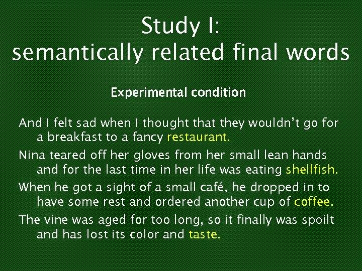 Study I: semantically related final words Experimental condition And I felt sad when I