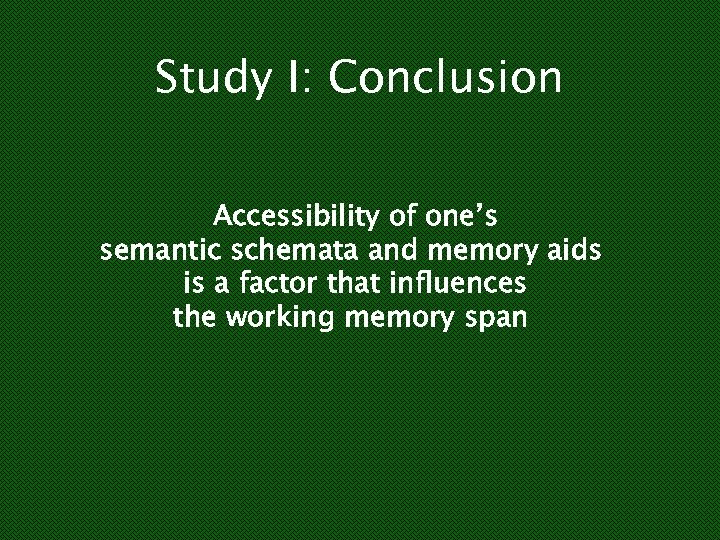 Study I: Conclusion Accessibility of one's semantic schemata and memory aids is a factor