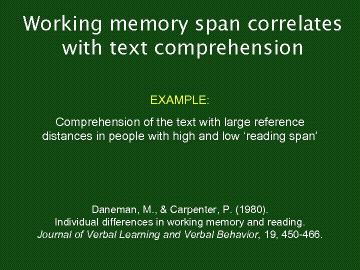 Working memory span correlates with text comprehension EXAMPLE: Comprehension of the text with large