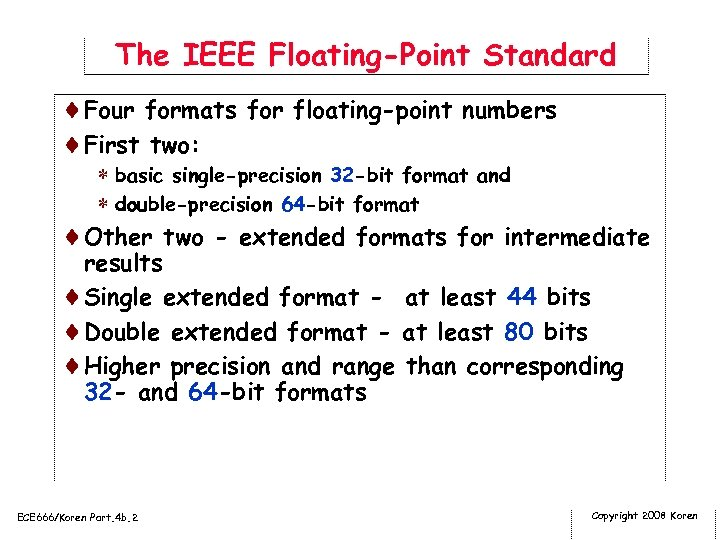 The IEEE Floating-Point Standard ¨Four formats for floating-point numbers ¨First two: * basic single-precision