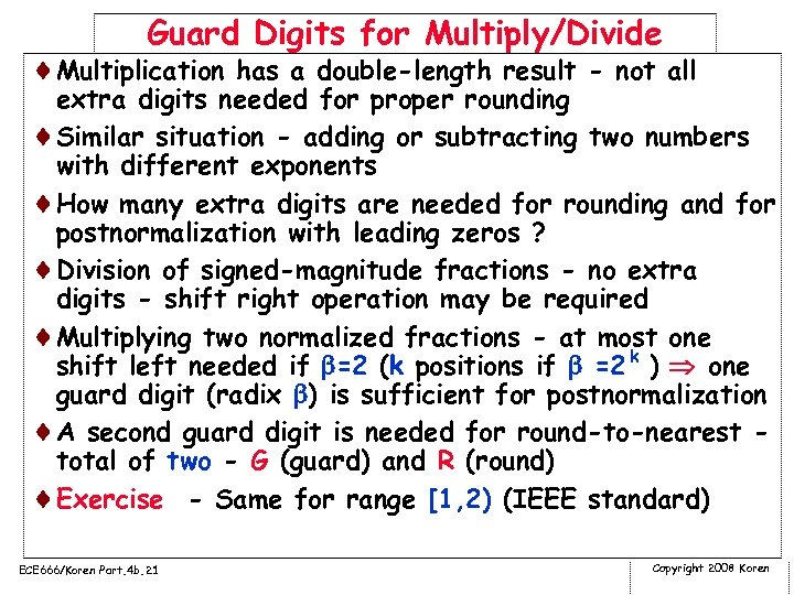 Guard Digits for Multiply/Divide ¨Multiplication has a double-length result - not all extra digits