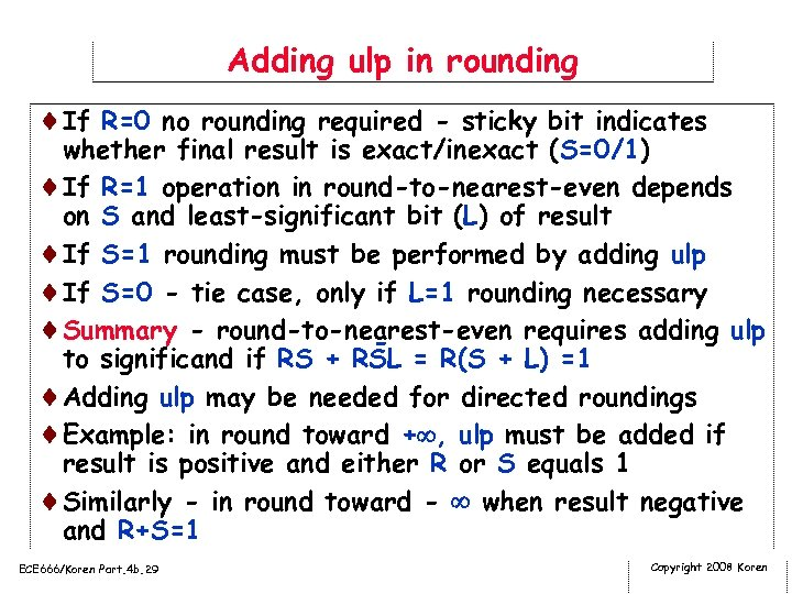 Adding ulp in rounding ¨If R=0 no rounding required - sticky bit indicates whether