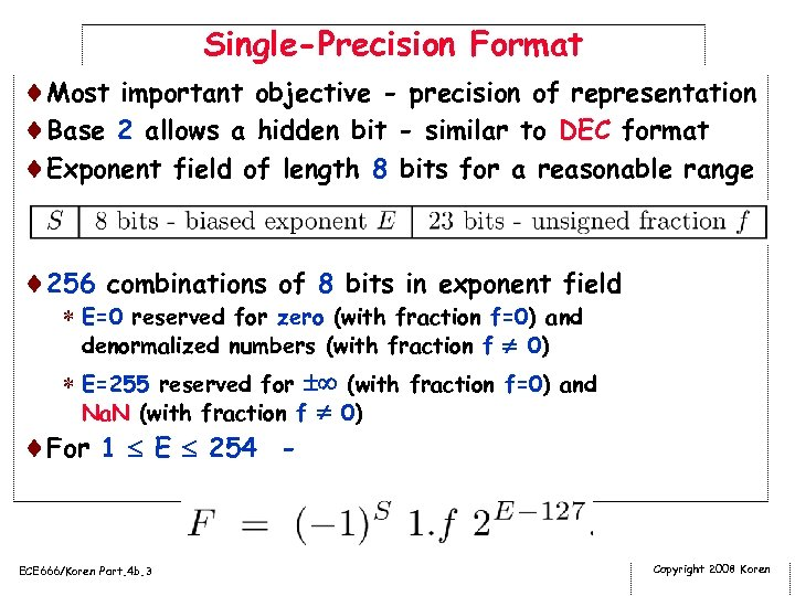 Single-Precision Format ¨Most important objective - precision of representation ¨Base 2 allows a hidden