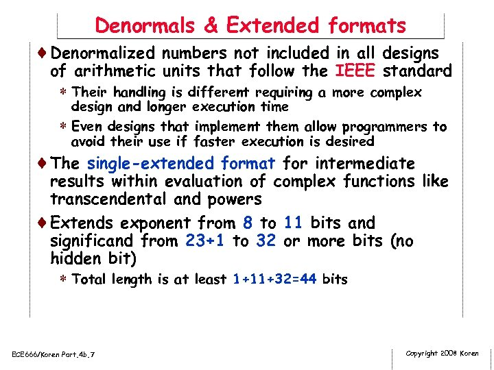 Denormals & Extended formats ¨Denormalized numbers not included in all designs of arithmetic units