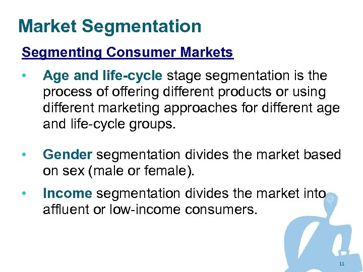 Market Segmentation Segmenting Consumer Markets • Age and life-cycle stage segmentation is the process