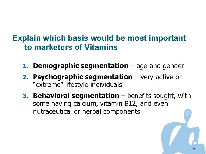 Explain which basis would be most important to marketers of Vitamins 1. Demographic segmentation