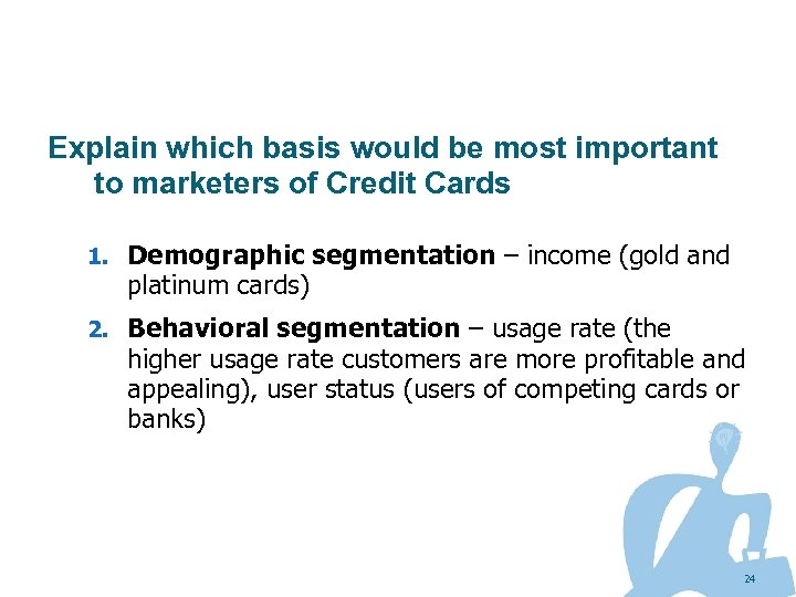 Explain which basis would be most important to marketers of Credit Cards 1. Demographic