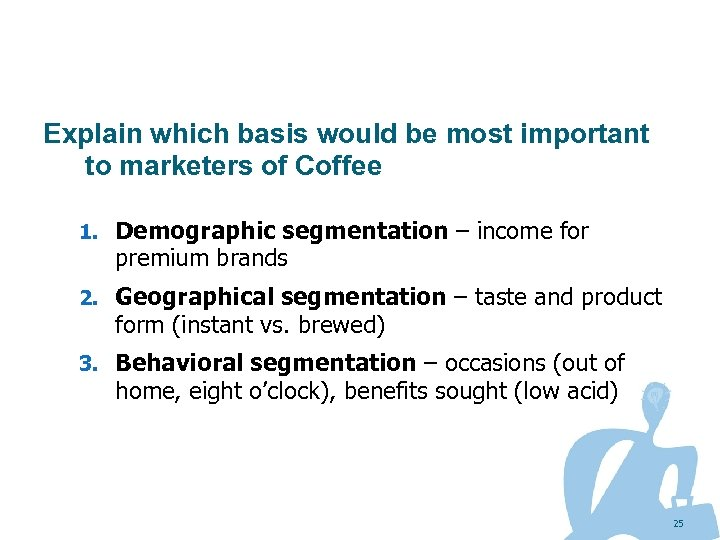 Explain which basis would be most important to marketers of Coffee 1. Demographic segmentation