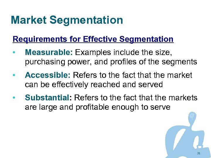 Market Segmentation Requirements for Effective Segmentation • Measurable: Examples include the size, purchasing power,