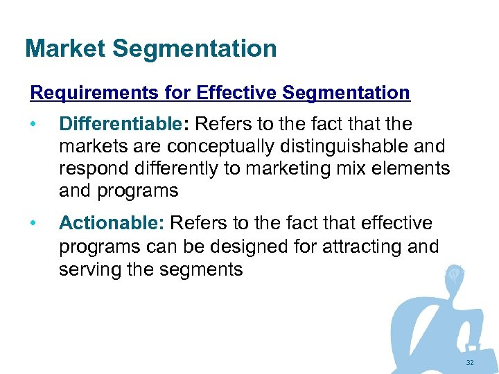Market Segmentation Requirements for Effective Segmentation • Differentiable: Refers to the fact that the