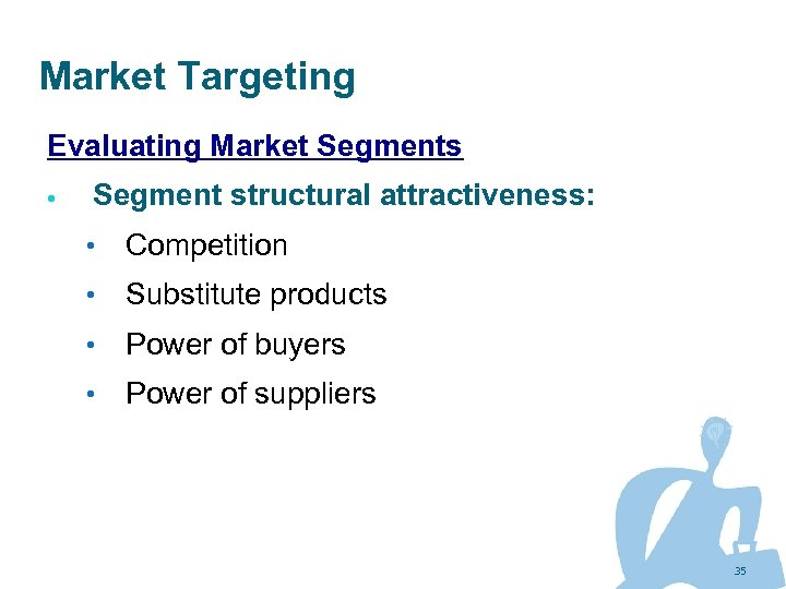 Market Targeting Evaluating Market Segments Segment structural attractiveness: • Competition • Substitute products •