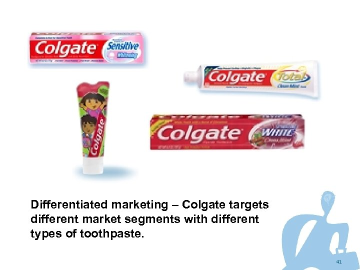 Differentiated marketing – Colgate targets different market segments with different types of toothpaste. 41
