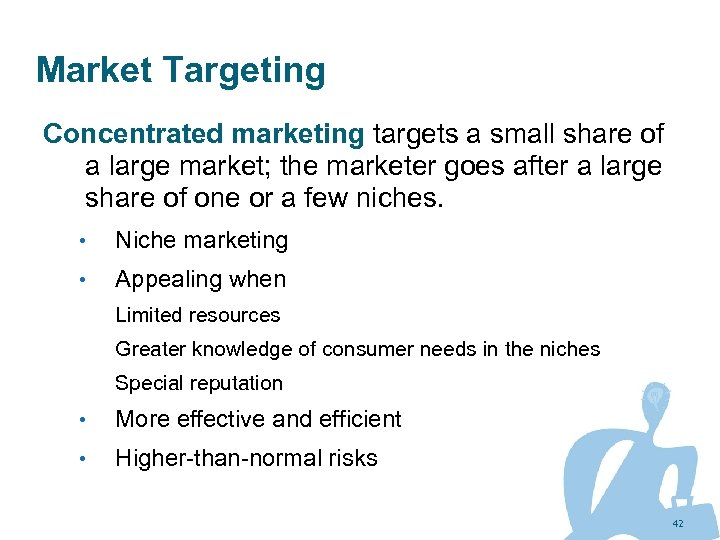 Market Targeting Concentrated marketing targets a small share of a large market; the marketer