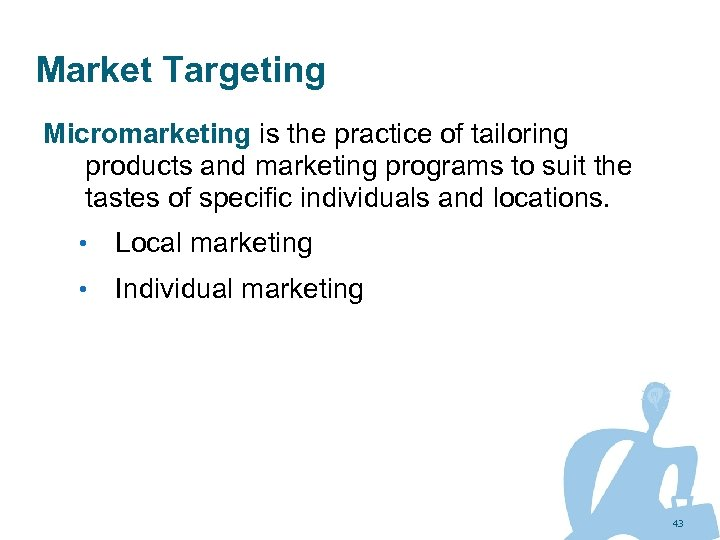 Market Targeting Micromarketing is the practice of tailoring products and marketing programs to suit