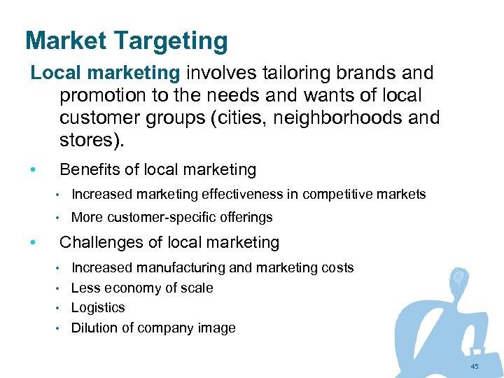 Market Targeting Local marketing involves tailoring brands and promotion to the needs and wants