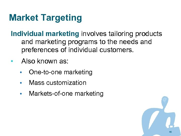 Market Targeting Individual marketing involves tailoring products and marketing programs to the needs and