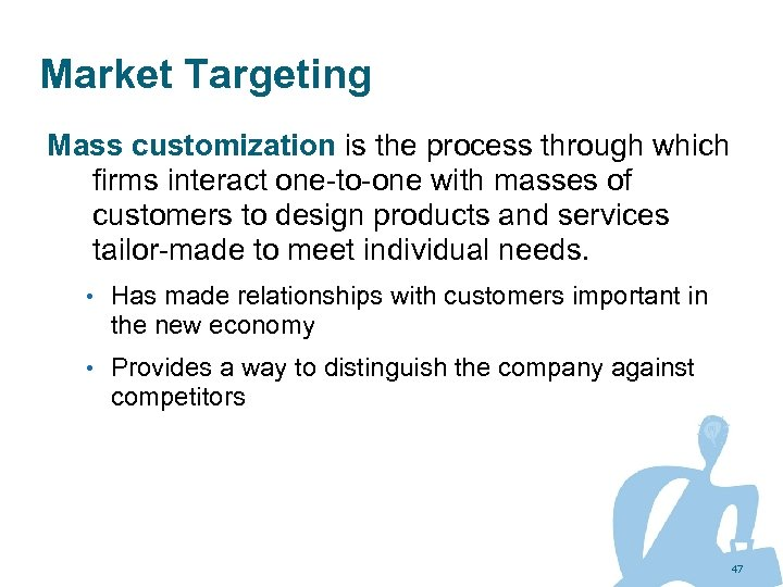 Market Targeting Mass customization is the process through which firms interact one-to-one with masses