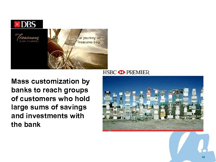 Mass customization by banks to reach groups of customers who hold large sums of