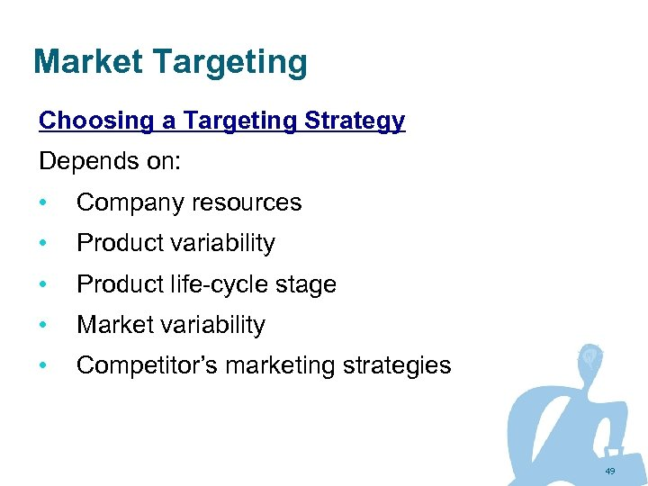 Market Targeting Choosing a Targeting Strategy Depends on: • Company resources • Product variability