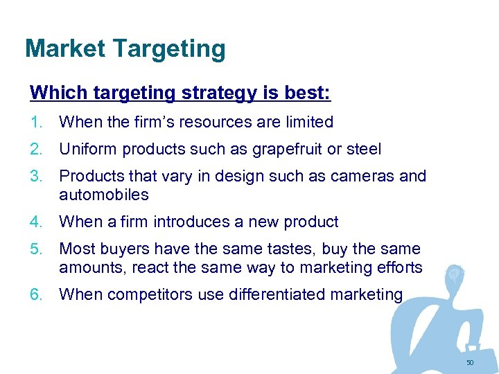 Market Targeting Which targeting strategy is best: 1. When the firm's resources are limited